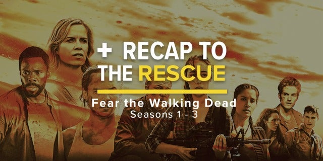 'Fear the Walking Dead' Seasons 1-3 - Recap to the Rescue screen capture