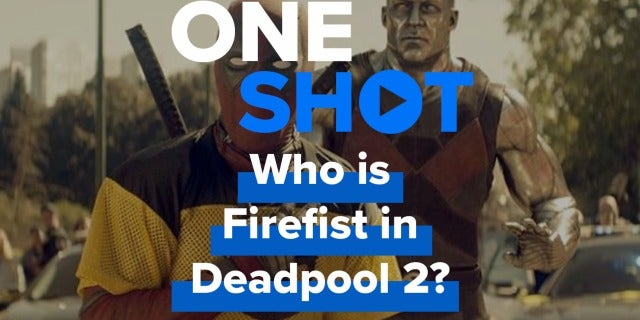 Who is Firefist in Deadpool 2? - One Shot screen capture