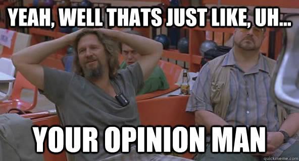 lebowski your opinion