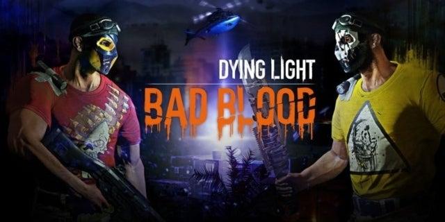 dying_light_bad_blood-1-740x416