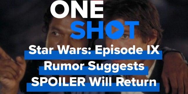 Star Wars: Episode IX Rumor Suggest SPOILER Will Return screen capture
