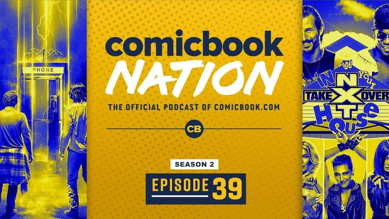 ComicBook Nation Podcast Bill Ted 3 Trailer The Batman Joker Rumors NXT Takeover In Your House Recap