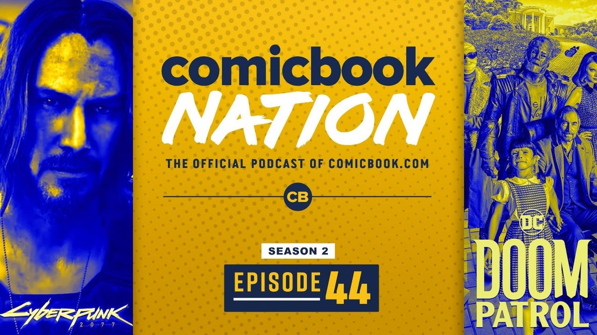 ComicBook Podcast Cyberpunk 2077 Trailer Doom Patrol Season 2 Reviews Marvel's Avengers Gameplay Story Trailer