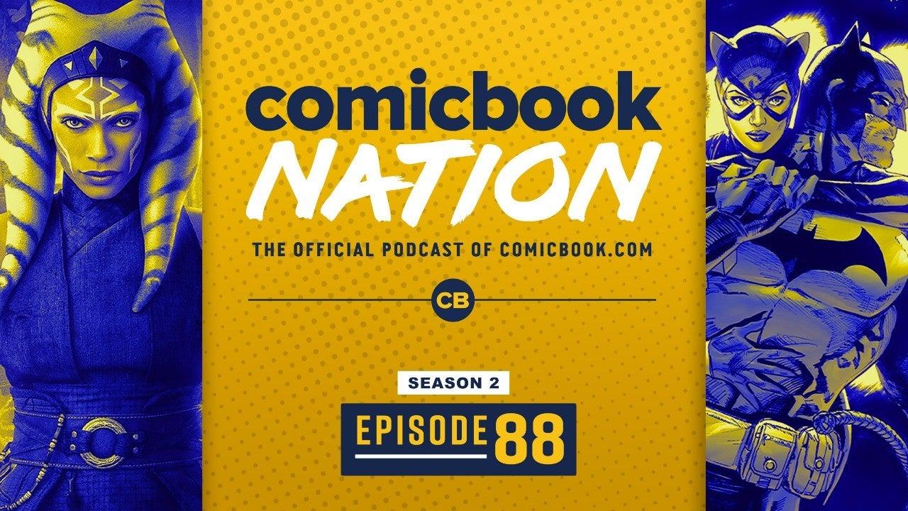 ComicBook Nation Podcast Star Wars Ahsoka Series Marvel Save Daredevil Batman Catwoman Comic Spoilers