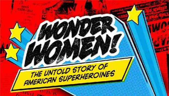 Wonder Women The Untold Story Of American Superheroines To Air On PBS